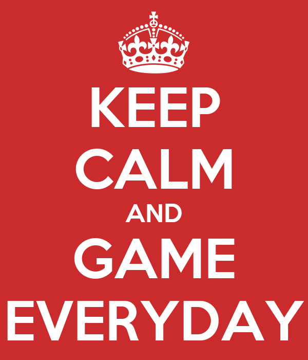 KEEP CALM AND GAME EVERYDAY