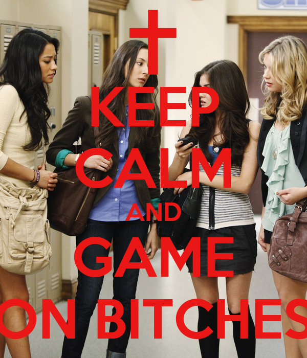 KEEP CALM AND GAME ON BITCHES