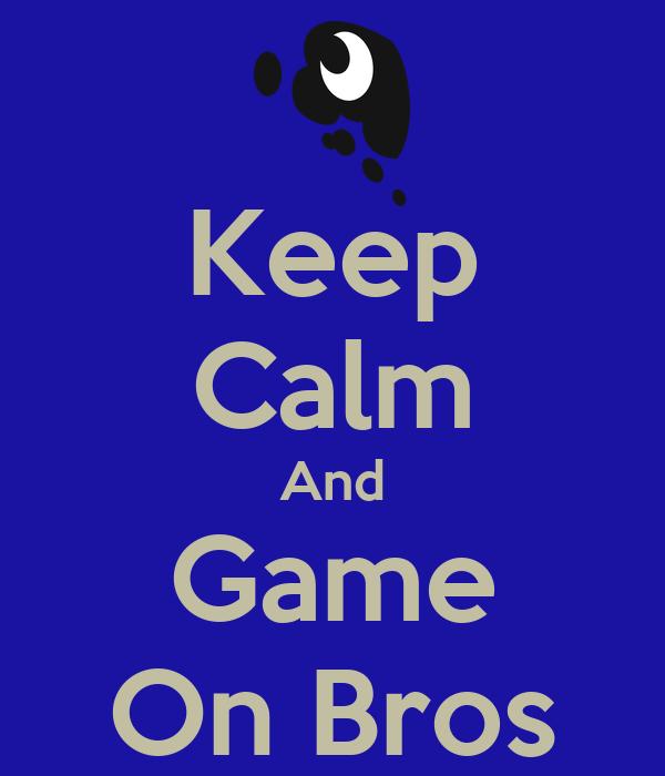 Keep Calm And Game On Bros