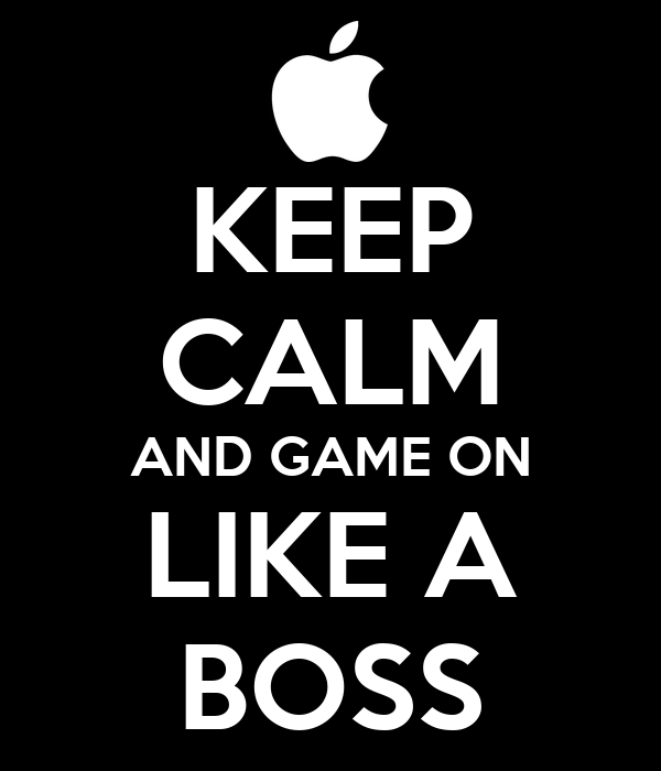 KEEP CALM AND GAME ON LIKE A BOSS