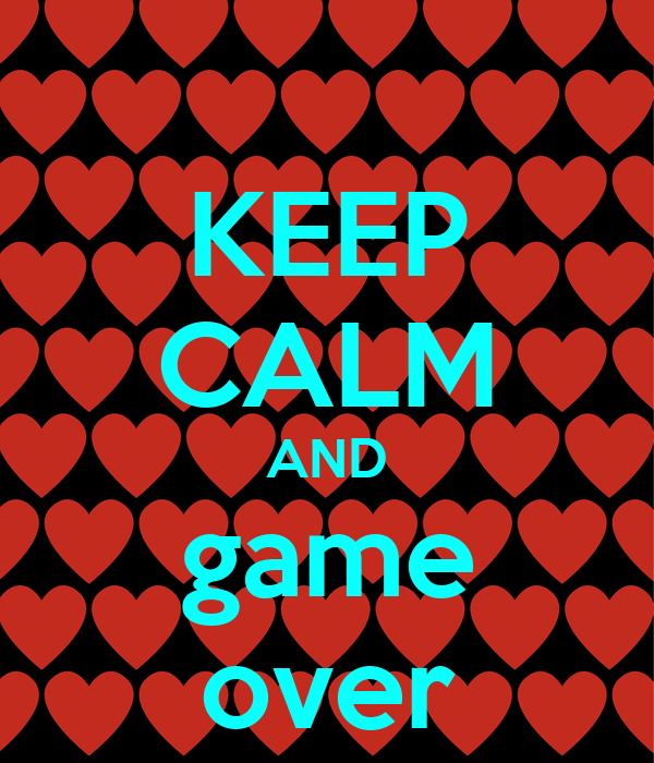 KEEP CALM AND game over