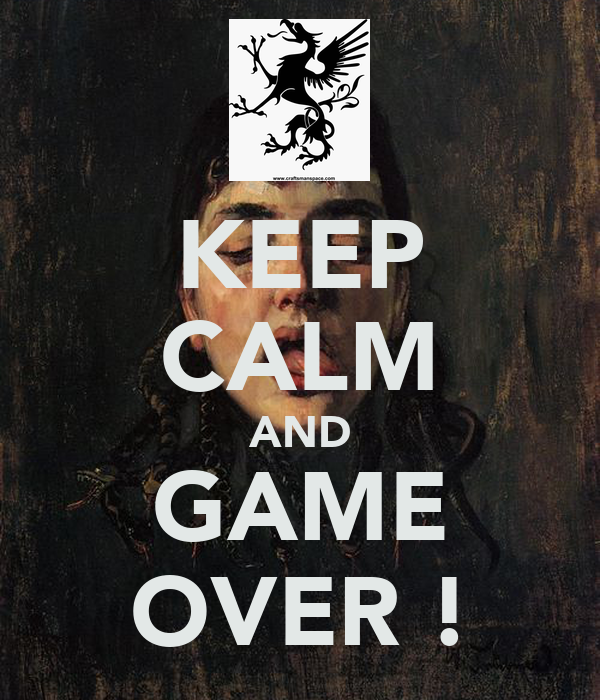 KEEP CALM AND GAME OVER !