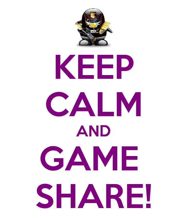 KEEP CALM AND GAME  SHARE!