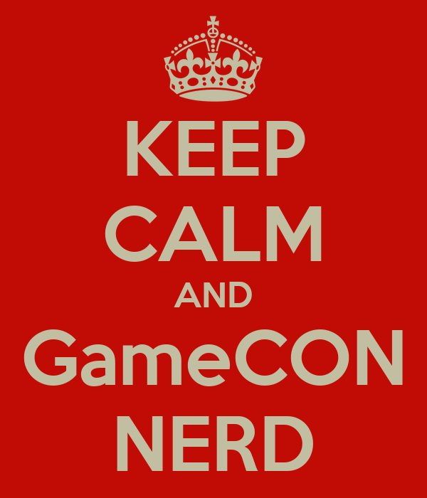 KEEP CALM AND GameCON NERD