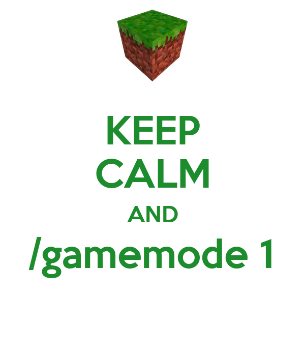 KEEP CALM AND /gamemode 1