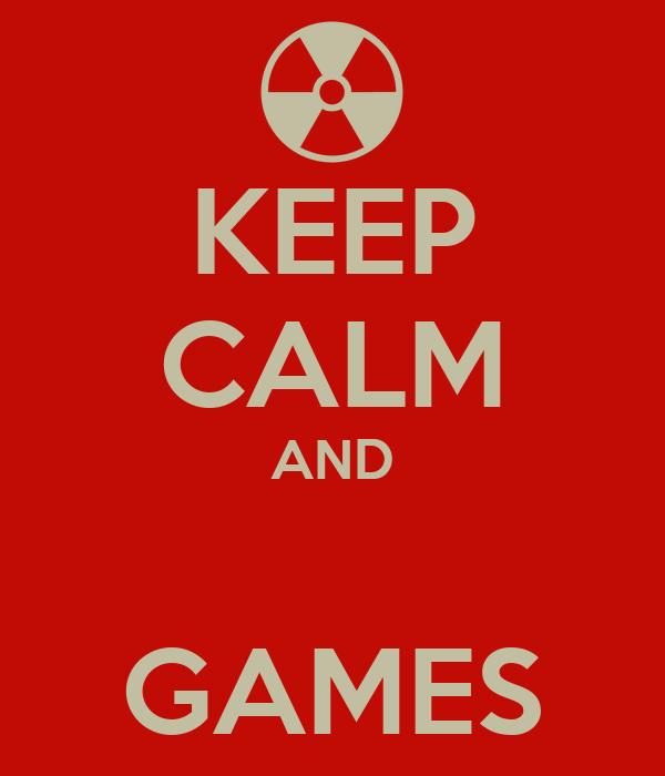 KEEP CALM AND  GAMES