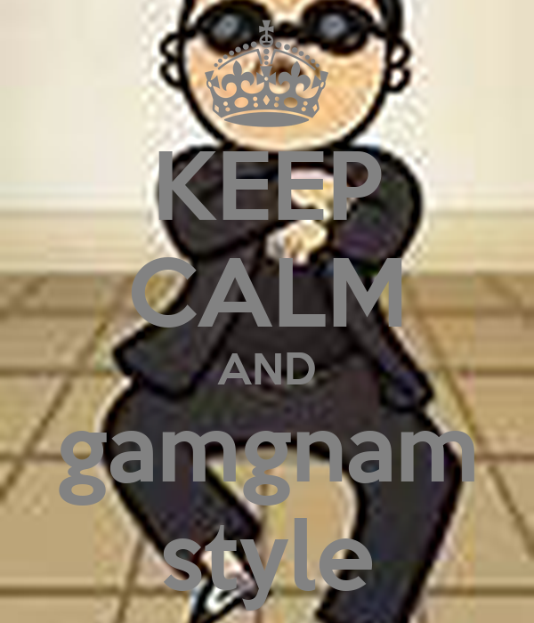 KEEP CALM AND gamgnam style