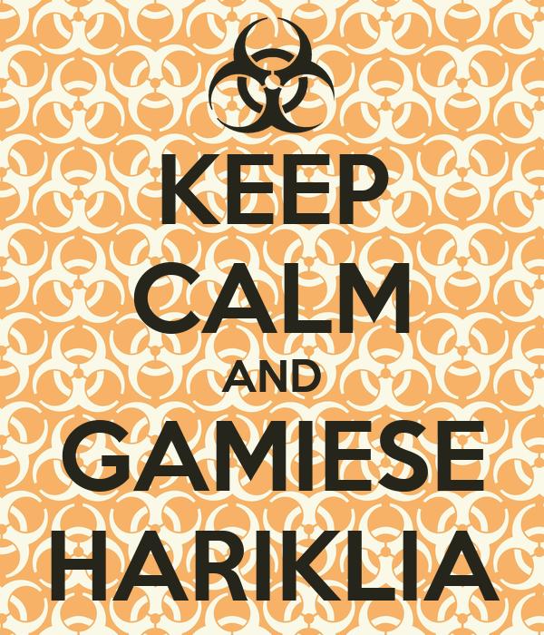 KEEP CALM AND GAMIESE HARIKLIA