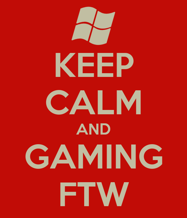 KEEP CALM AND GAMING FTW