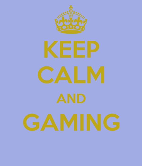 KEEP CALM AND GAMING