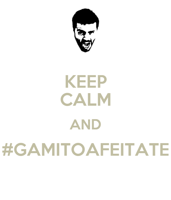 KEEP CALM AND #GAMITOAFEITATE