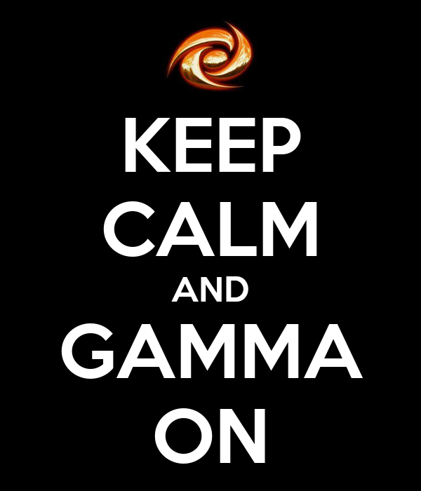 KEEP CALM AND GAMMA ON