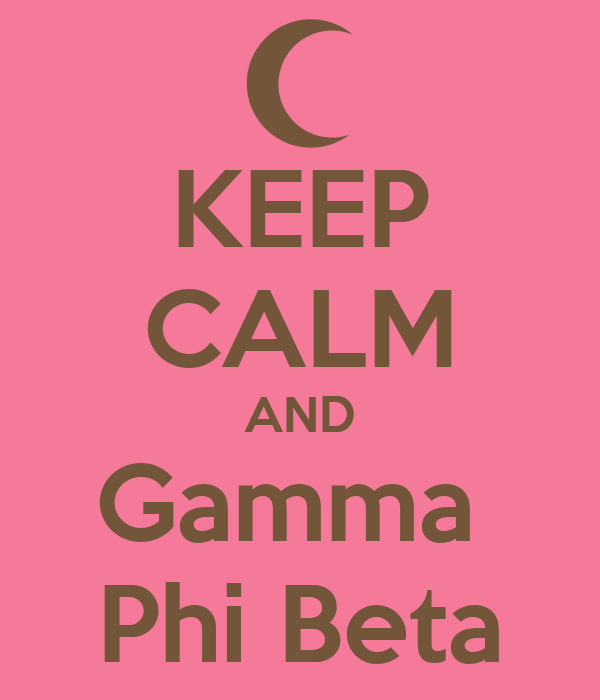 KEEP CALM AND Gamma  Phi Beta