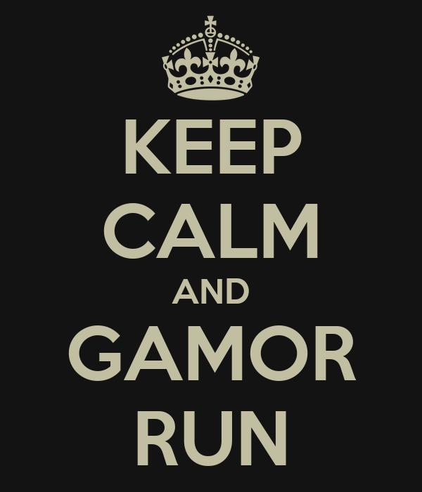 KEEP CALM AND GAMOR RUN