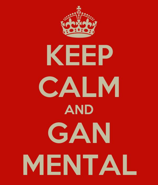 KEEP CALM AND GAN MENTAL