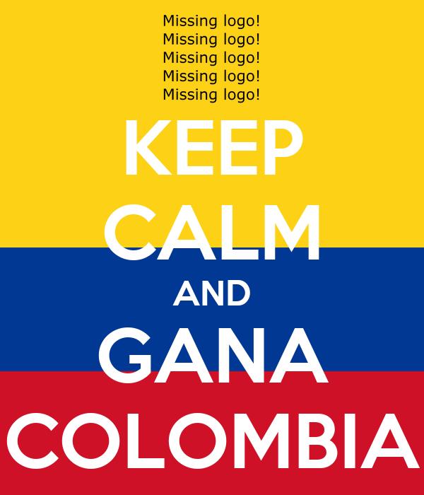 KEEP CALM AND GANA COLOMBIA