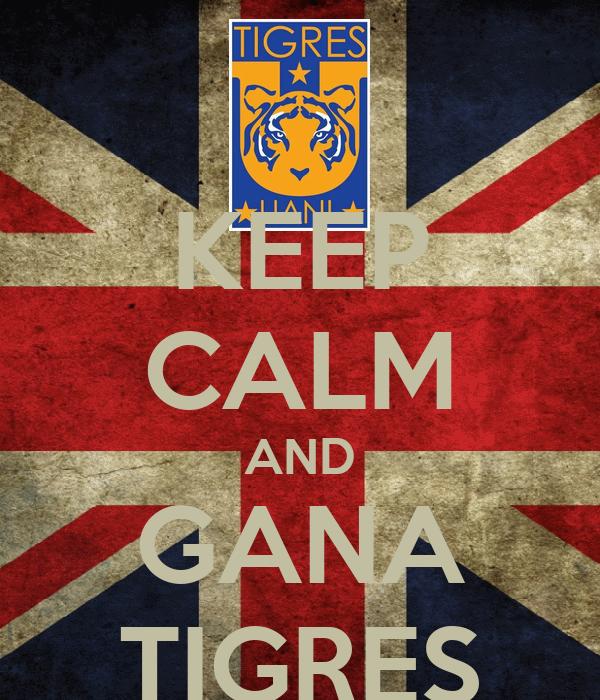 KEEP CALM AND GANA TIGRES