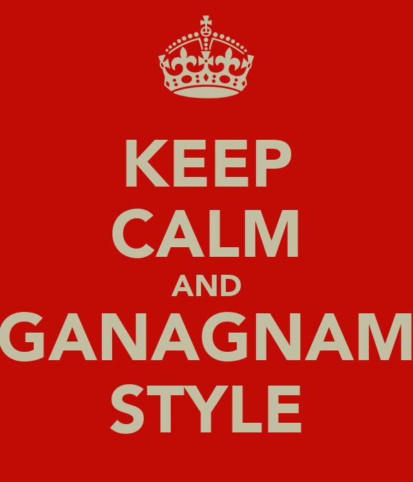 KEEP CALM AND GANAGNAM STYLE