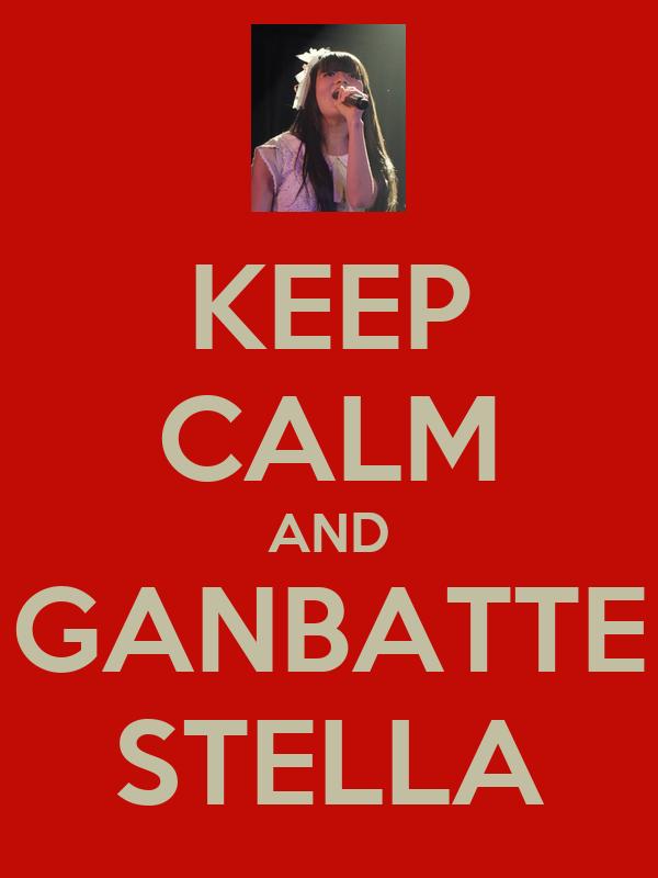KEEP CALM AND GANBATTE STELLA