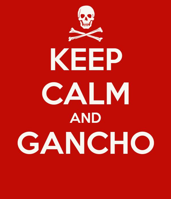 KEEP CALM AND GANCHO