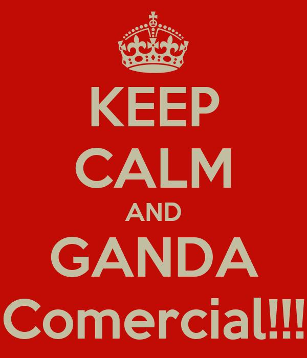 KEEP CALM AND GANDA Comercial!!!