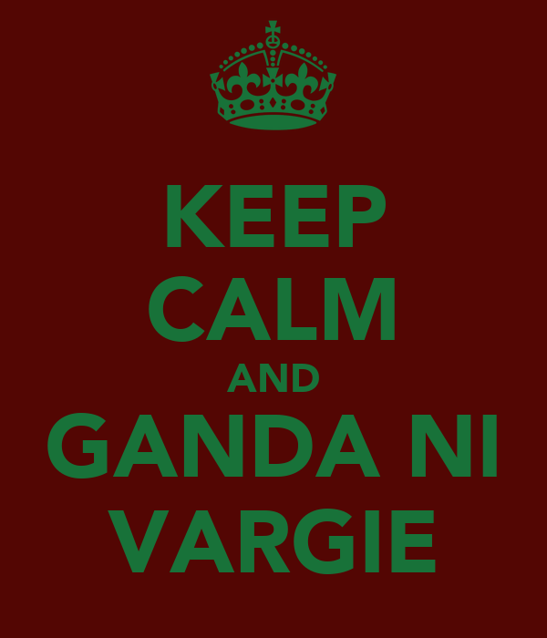 KEEP CALM AND GANDA NI VARGIE