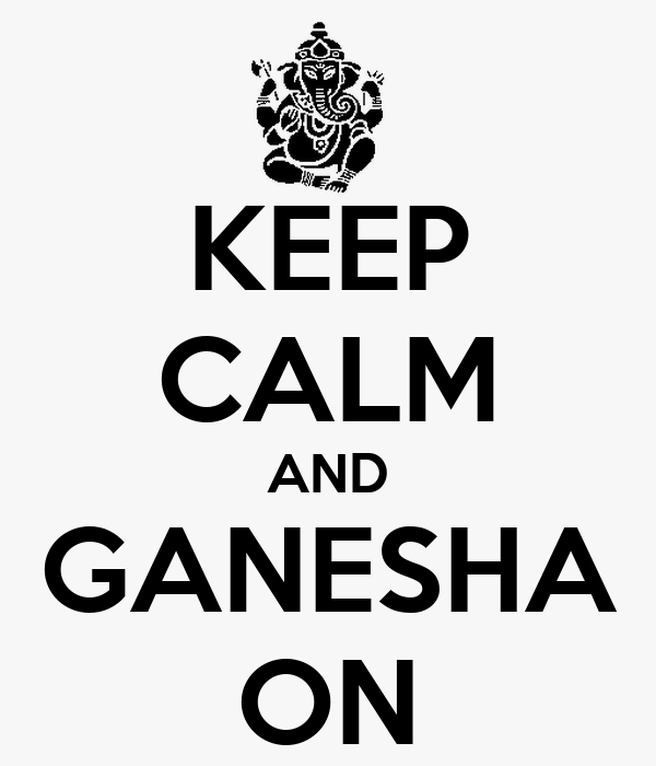 KEEP CALM AND GANESHA ON