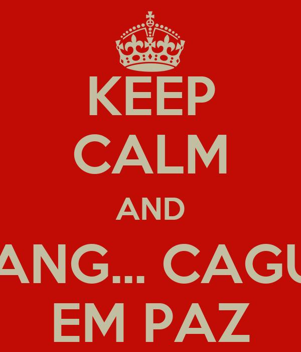 KEEP CALM AND GANG... CAGUE EM PAZ