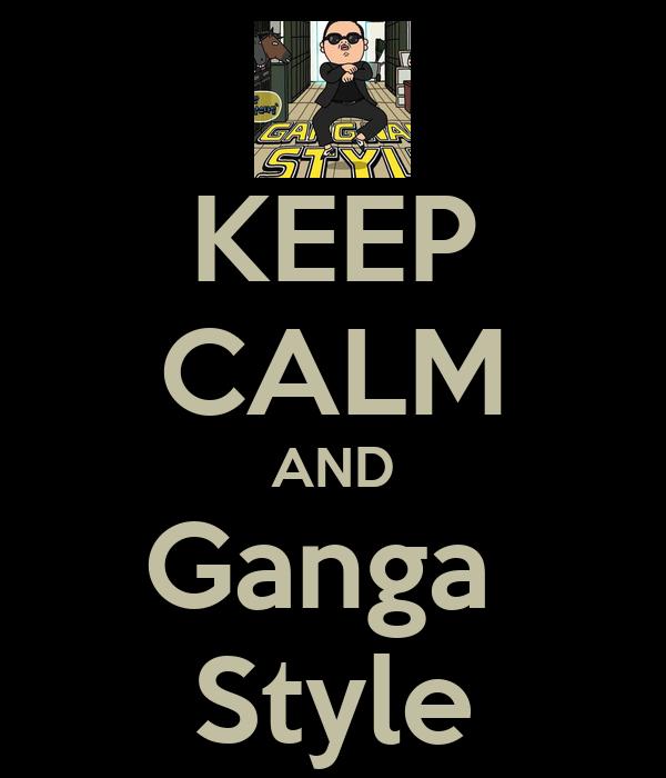 KEEP CALM AND Ganga  Style