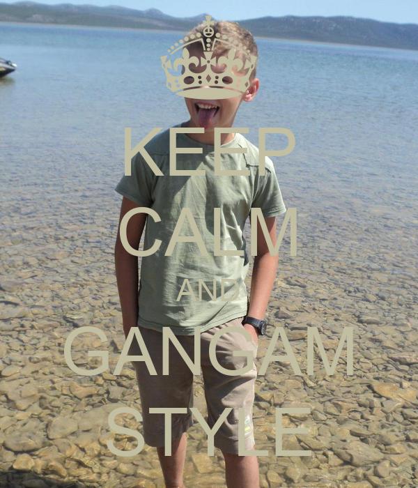 KEEP CALM AND GANGAM STYLE