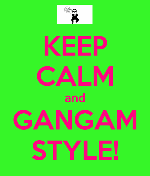 KEEP CALM and GANGAM STYLE!