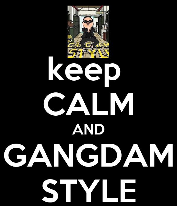 keep  CALM AND GANGDAM STYLE