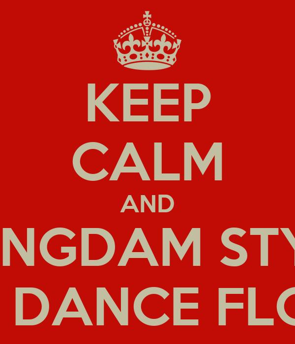 KEEP CALM AND GANGDAM STYLE THE DANCE FLOOR
