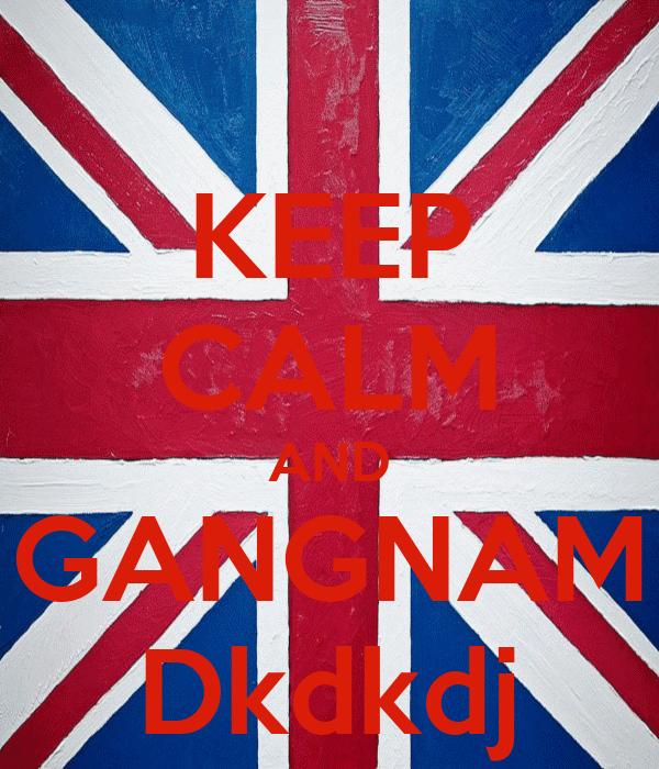 KEEP CALM AND GANGNAM Dkdkdj