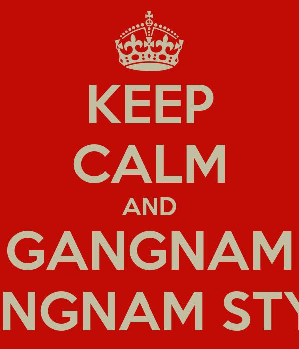 KEEP CALM AND GANGNAM GANGNAM STYLE