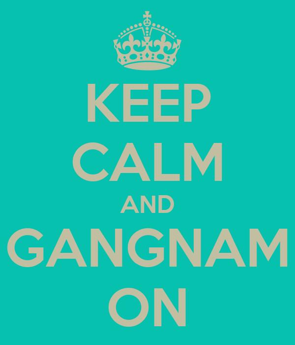 KEEP CALM AND GANGNAM ON