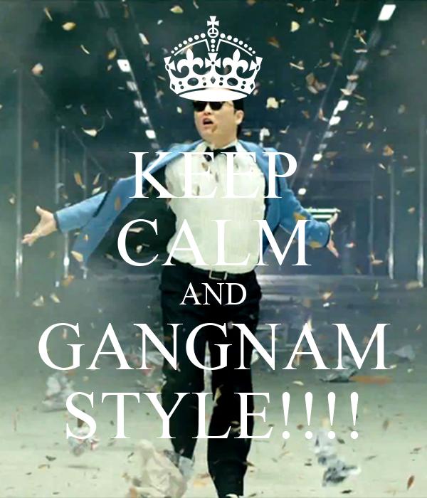 KEEP CALM AND GANGNAM STYLE!!!!