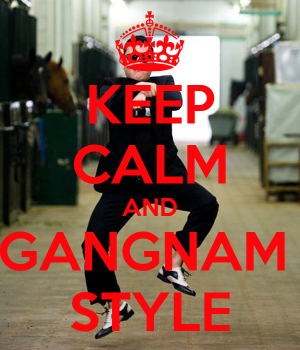 KEEP CALM AND GANGNAM  STYLE
