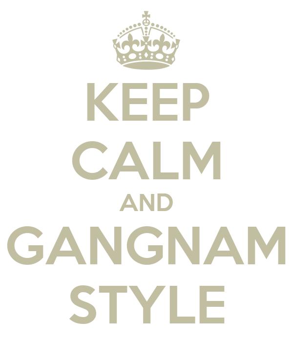 KEEP CALM AND GANGNAM STYLE