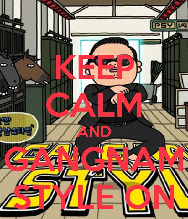 KEEP CALM AND GANGNAM STYLE ON