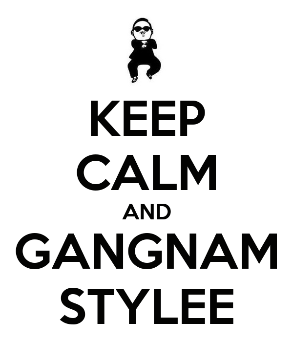 KEEP CALM AND GANGNAM STYLEE