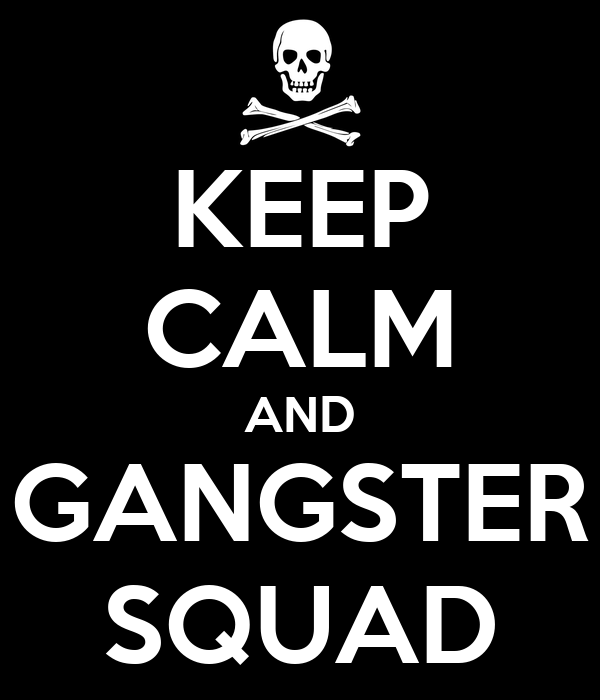 KEEP CALM AND GANGSTER SQUAD