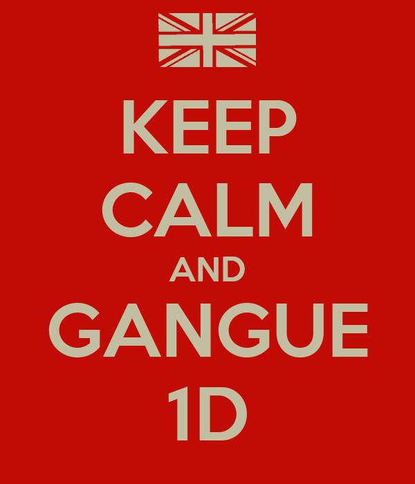 KEEP CALM AND GANGUE 1D