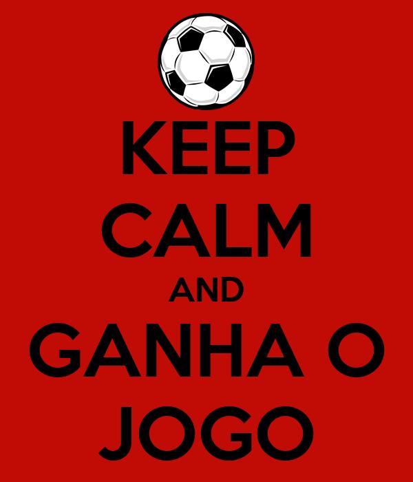 KEEP CALM AND GANHA O JOGO