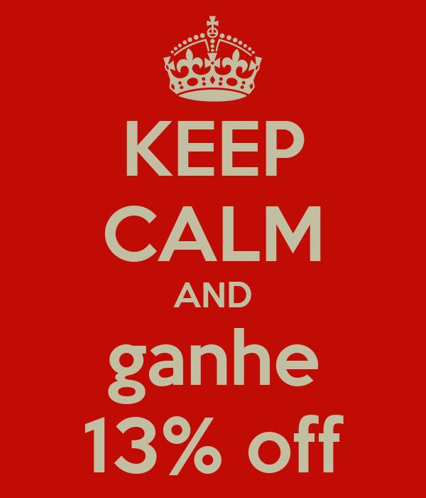KEEP CALM AND ganhe 13% off