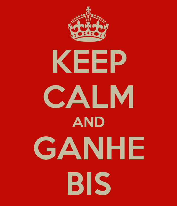 KEEP CALM AND GANHE BIS
