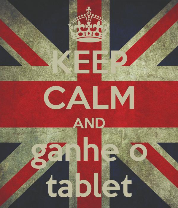 KEEP CALM AND ganhe o tablet