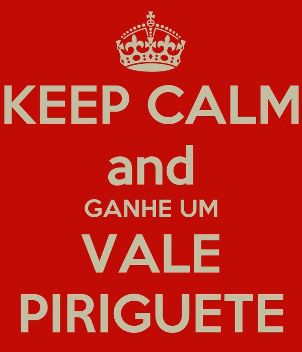 KEEP CALM and GANHE UM VALE PIRIGUETE