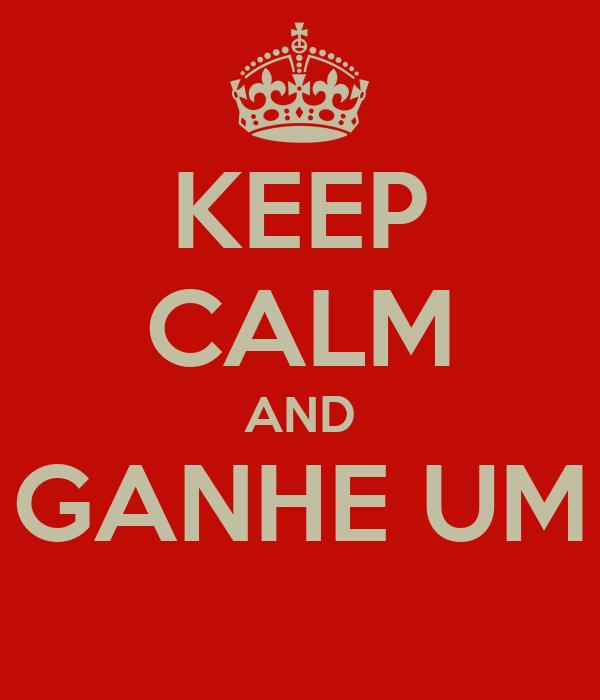 KEEP CALM AND GANHE UM