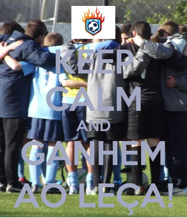 KEEP CALM AND GANHEM AO LEÇA!